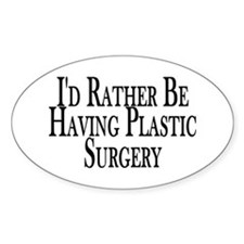 Rather Have Plastic Surgery Oval Decal