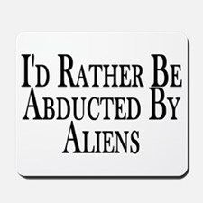 Rather Be Abducted By Aliens Mousepad