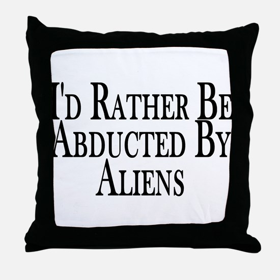 Rather Be Abducted By Aliens Throw Pillow