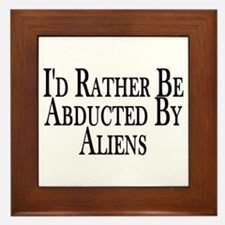 Rather Be Abducted By Aliens Framed Tile
