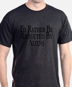 Rather Be Abducted By Aliens T-Shirt