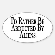 Rather Be Abducted By Aliens Oval Decal