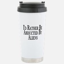 Rather Be Abducted By Aliens Stainless Steel Trave