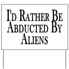 Rather Be Abducted By Aliens Yard Sign