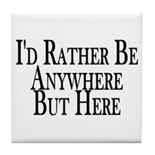 Rather Be Anywhere But Here Tile Coaster