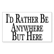 Rather Be Anywhere But Here Rectangle Decal