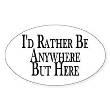 Rather Be Anywhere But Here Oval Decal
