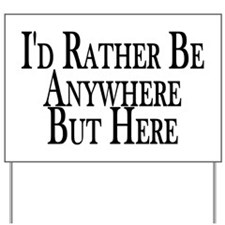 Rather Be Anywhere But Here Yard Sign