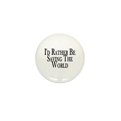 Rather Save The World Mini Button (100 pack)