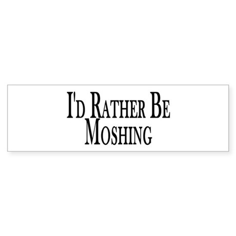 Rather Be Moshing Bumper Sticker