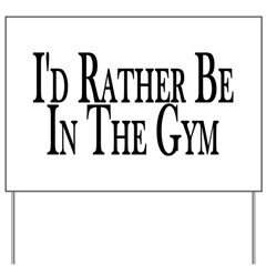 Rather Be In The Gym Yard Sign