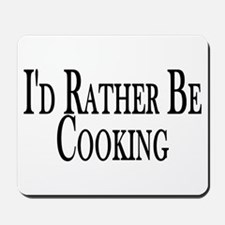 Rather Be Cooking Mousepad