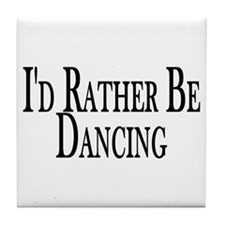 Rather Be Dancing Tile Coaster