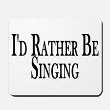 Rather Be Singing Mousepad