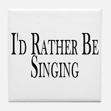 Rather Be Singing Tile Coaster