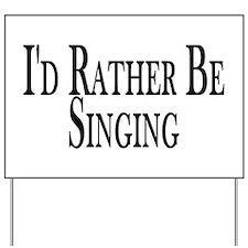 Rather Be Singing Yard Sign
