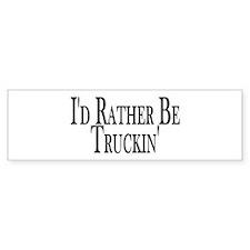 Rather Be Truckin' Bumper Bumper Sticker