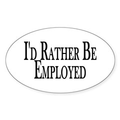 Rather Be Employed Oval Decal