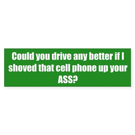 Could you drive any better if I shoved that cell p