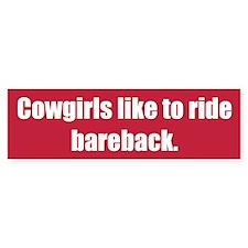 Cowgirls like to ride bareback.