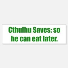 Cthulhu Saves: so he can eat later.