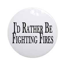 Rather Fight Fires Ornament (Round)