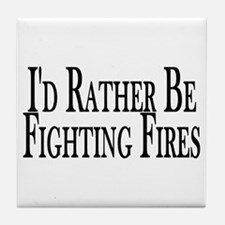 Rather Fight Fires Tile Coaster