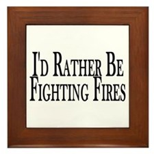 Rather Fight Fires Framed Tile