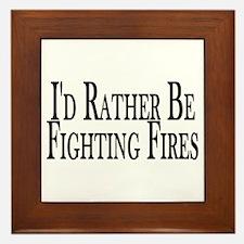 Rather Fight Fires Framed Tile