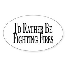 Rather Fight Fires Oval Decal