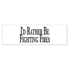 Rather Fight Fires Bumper Bumper Sticker