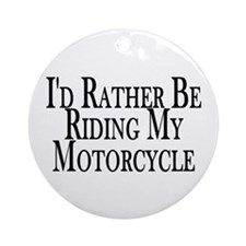 Rather Ride My Motorcycle Ornament (Round)