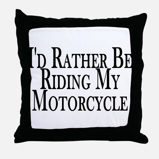Rather Ride My Motorcycle Throw Pillow