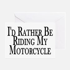 Rather Ride My Motorcycle Greeting Card