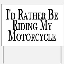 Rather Ride My Motorcycle Yard Sign