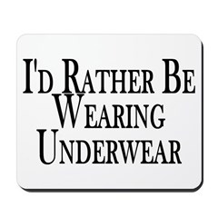 Rather Be Wearing Underwear Mousepad