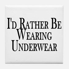 Rather Be Wearing Underwear Tile Coaster
