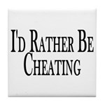 Rather Be Cheating Tile Coaster