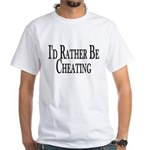 Rather Be Cheating White T-Shirt