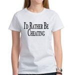 Rather Be Cheating Women's T-Shirt