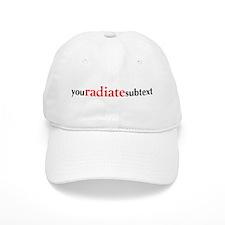 """You Radiate Subtext"" Baseball Cap"