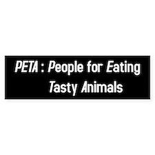 PETA: People for Eating Tasty Animals Bumper Sticker