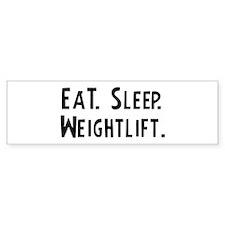 Eat, Sleep, Weightlift Bumper Bumper Sticker