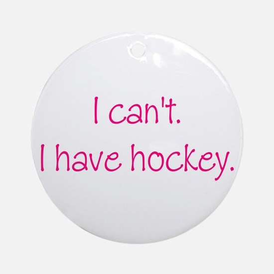 I Have Hockey (Pink) Ornament (Round)