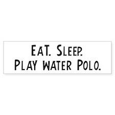 Eat, Sleep, Play Water Polo Bumper Bumper Sticker
