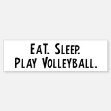 Eat, Sleep, Play Volleyball Bumper Bumper Bumper Sticker