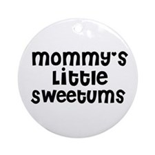 Mommy's Little Sweetums Ornament (Round)