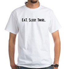 Eat, Sleep, Twirl Shirt