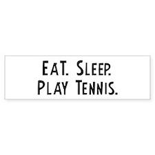 Eat, Sleep, Play Tennis Bumper Bumper Sticker