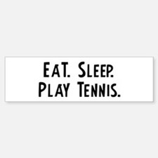 Eat, Sleep, Play Tennis Bumper Bumper Bumper Sticker